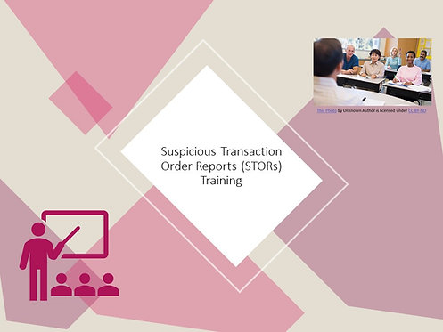 Suspicious Transaction Order Reporting (STOR) Training Slides and Script