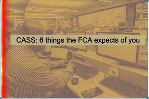 CASS: 6 things the FCA expects of you