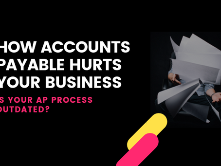 5 signs your Accounts Payable process is outdated and hurts your Business
