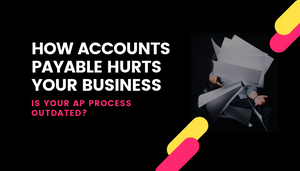 Is your accounts payable process outdated?
