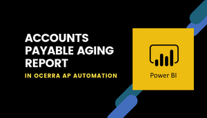 Accounts Payable Aging Report using Power BI in Ocerra AP invoice automation