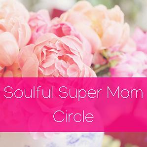 Soulful Super Mom Circle with Tara Antler