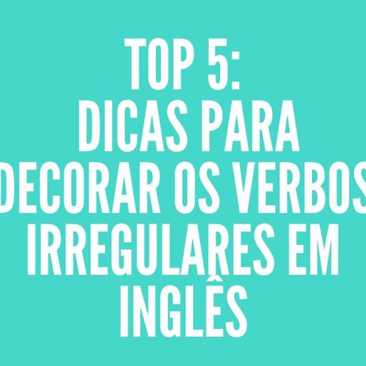 Top 5 - Dicas para memorizar os verbos irregulares no passado: