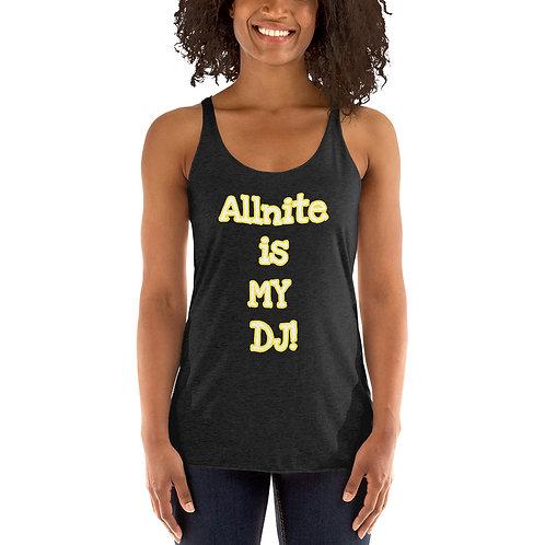 Women's Racerback Tank- Allnite is MY DJ!