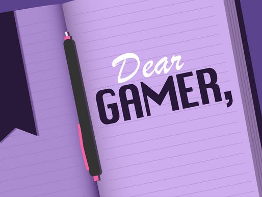 Dear Gamer,