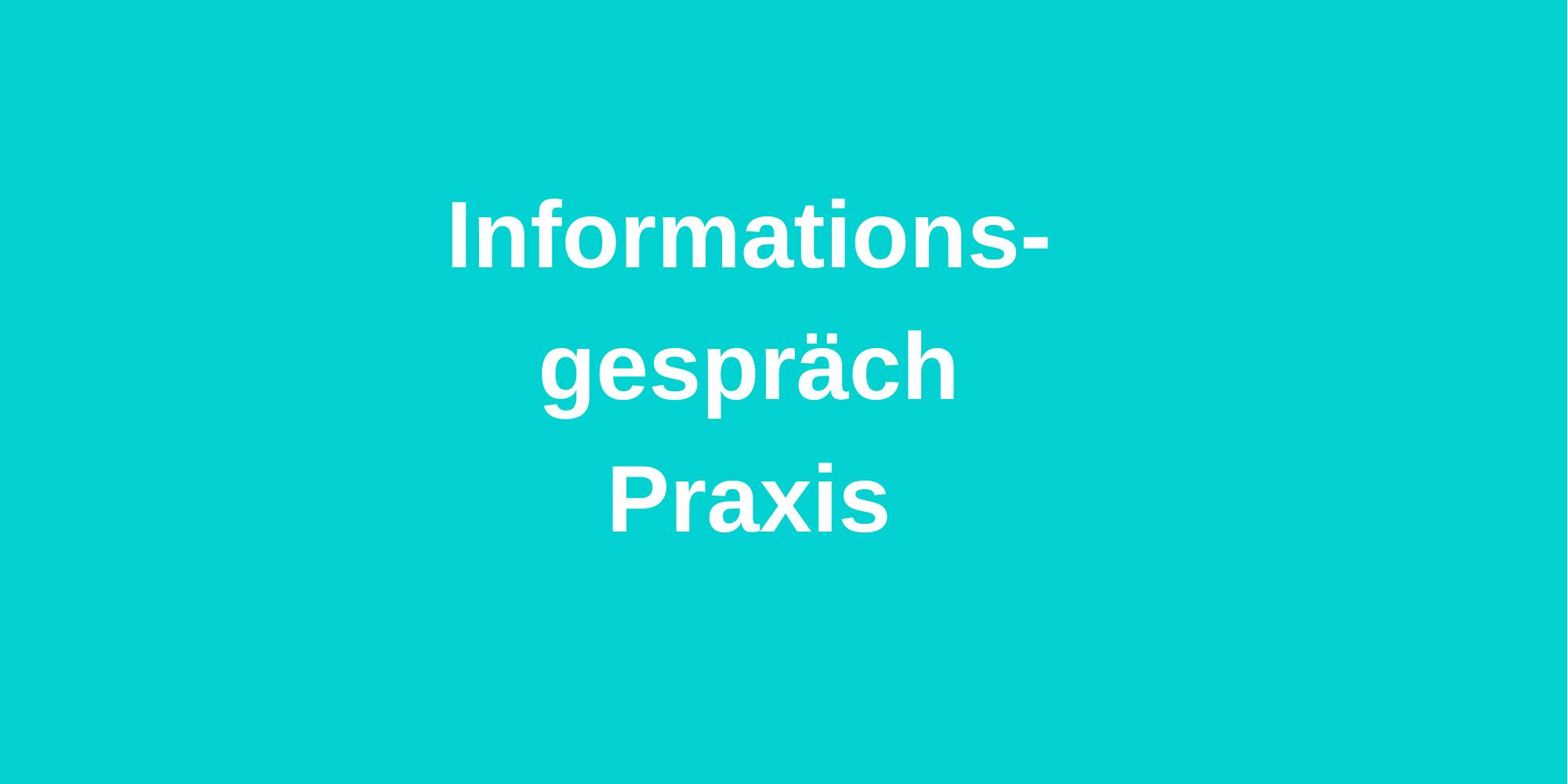 Informationsgespräch kostenlos - Praxis