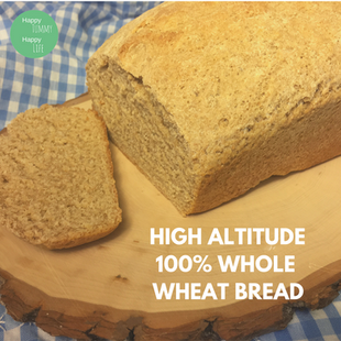 High Altitude 100% Whole Wheat Bread