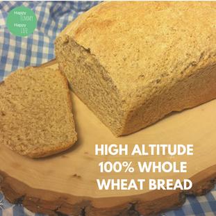 High Altitude 100% Whole Wheat Bread