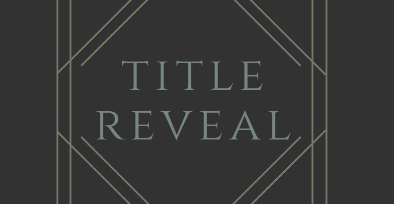 TITLE REVEAL!