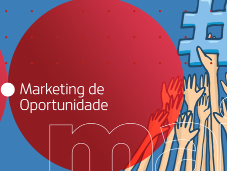 O poder do Marketing de Oportunidade