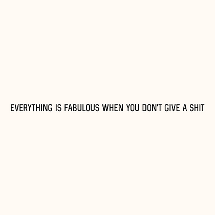 'EVERYTHING IS FABULOUS WHEN YOU DON'T GIVE A SHIT' Decal