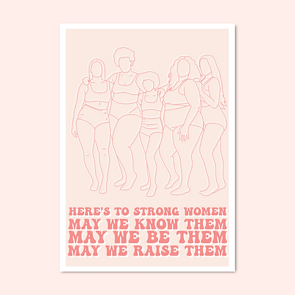 'HERE'S TO STRONG WOMEN' Print