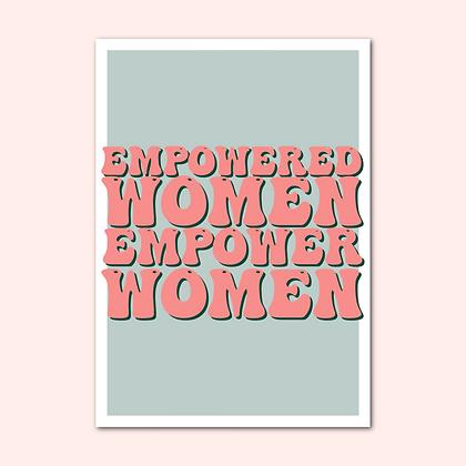 """""""EMPOWERED WOMEN EMPOWER WOMEN' Print"""