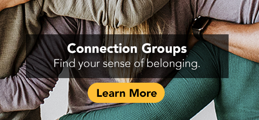 Connection Groups: Find your sense of belonging.