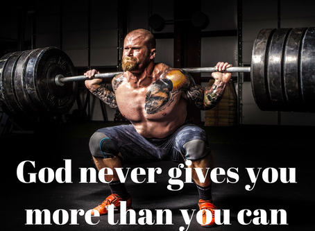 God Never Gives You More Than You Can Handle?