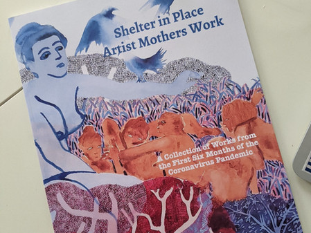 Work published in 'Shelter in Place' collection feat. artist mothers during the Coronavirus Pandemic