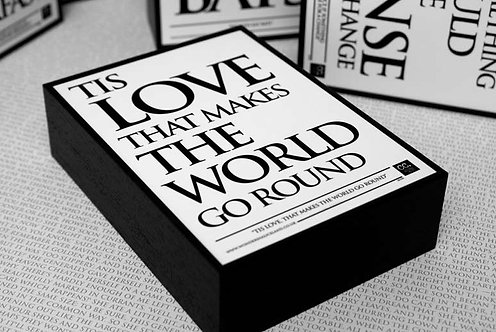 Framed Quote - Tis Love, that makes the World...