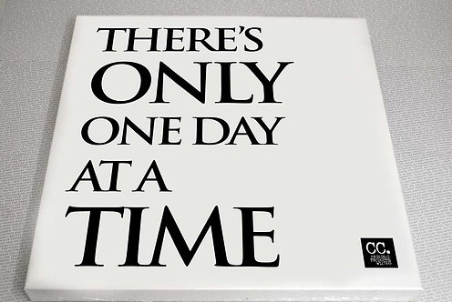 There's Only One Day at a Time... Canvas