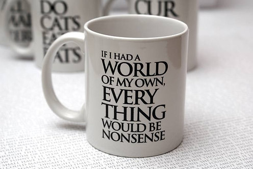If I had a World of my Own.... Wonderland Mug