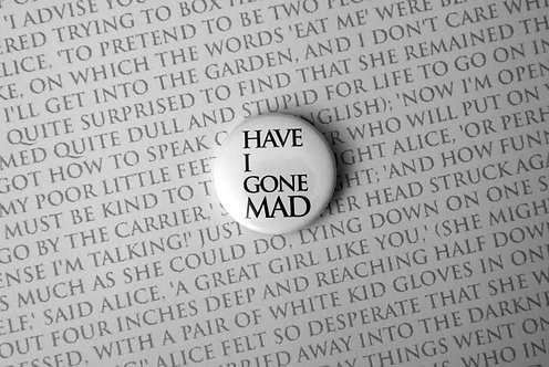 Button Badge - Have I Gone Mad