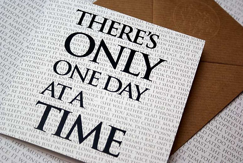 Greeting Card - There's Only One Day at a Time