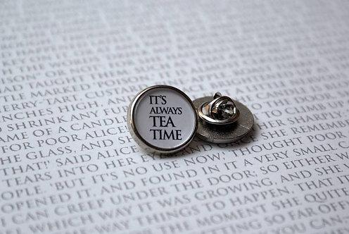 It's Always Tea Time. - Pin Badge