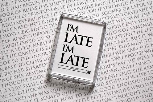 I'm Late, I'm Late - Magnet