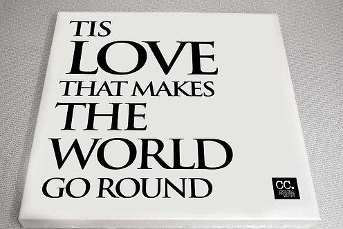 Tis Love, that makes the World go Round... Canvas