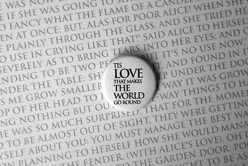 Button Badge - Tis Love, that makes the World...