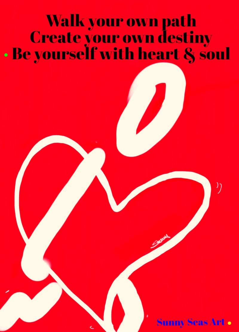 Be yourself with heart & soul by Sunny Seas Art