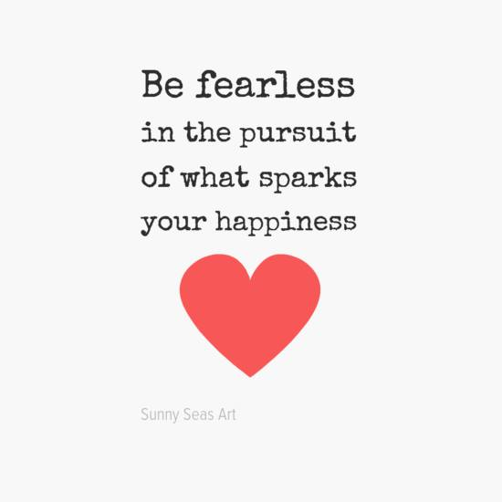 Be fearless by Sunny Seas Art