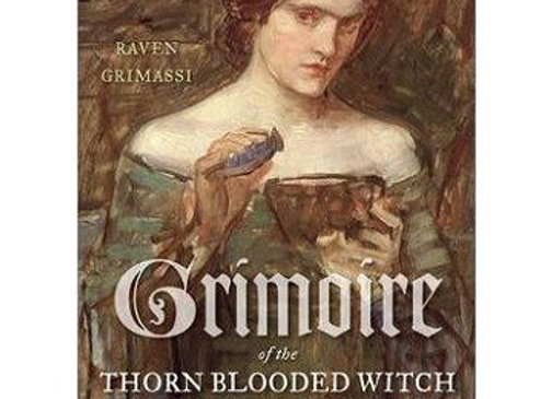 Grimoire of the Thorn Blooded Witch | By Raven Grimassi