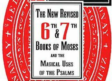 The New Revised 6th & 7th Book of Moses and the Magical Uses of the Psalms