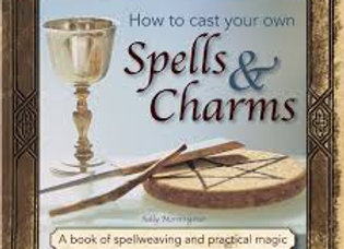 How to Cast Your Own Spells & Charms: A Book Of Spellweaving And Practical Magic