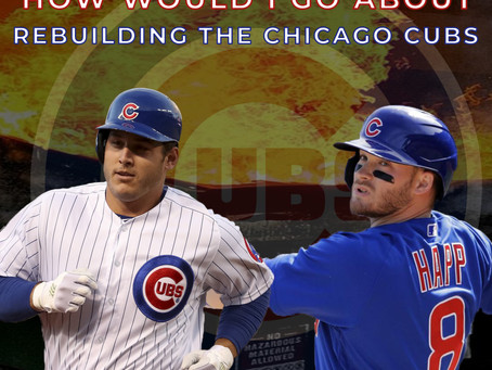 How Would I Go About Rebuilding the Chicago Cubs?