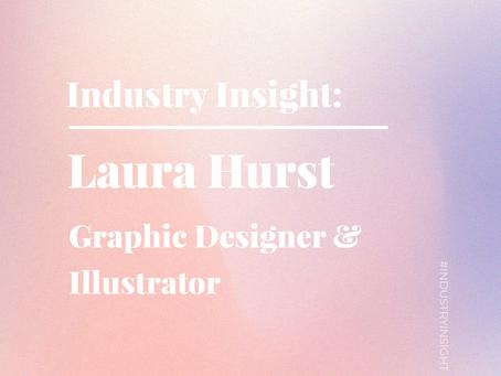 Industry Insight: Laura Hurst, Graphic Designer and Illustrator