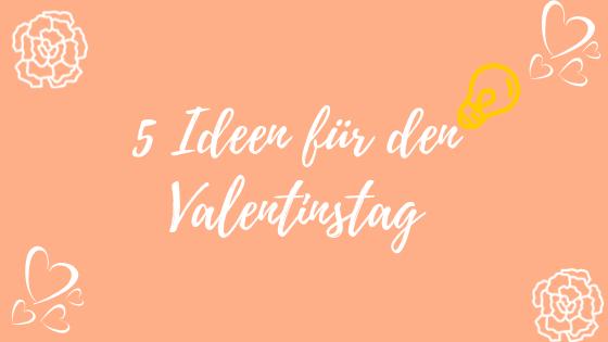 5 Ideen fur den Valentinstag