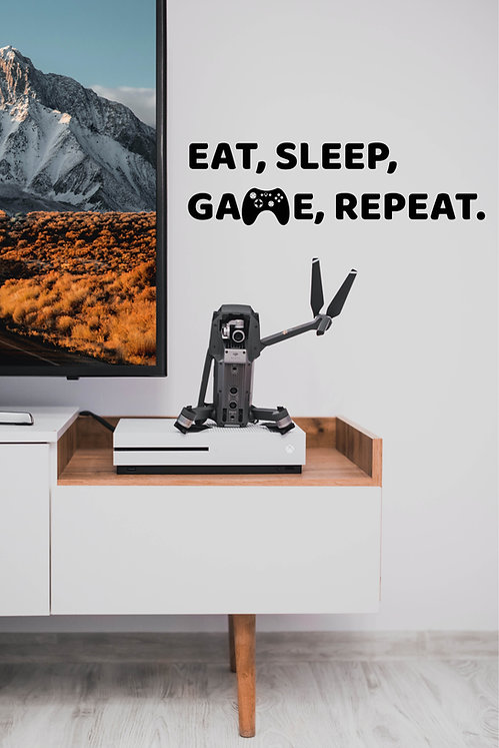 EAT, SLEEP, GAME, REPEAT.