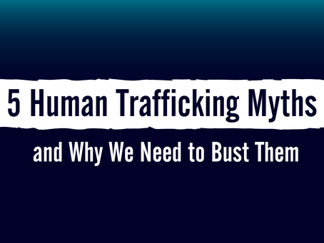 5 Human Trafficking Myths and Why We Need to Bust Them