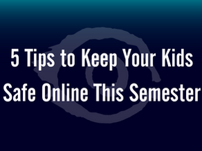 5 Tips To Keep Your Kids Safe Online This Semester