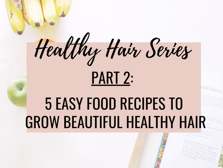 Healthy Hair Series Part 2:  5 Easy Food Recipes to Grow Beautiful Healthy Hair