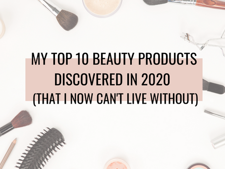 My top 10 products discovered in 2020 (That I now can't live without!)