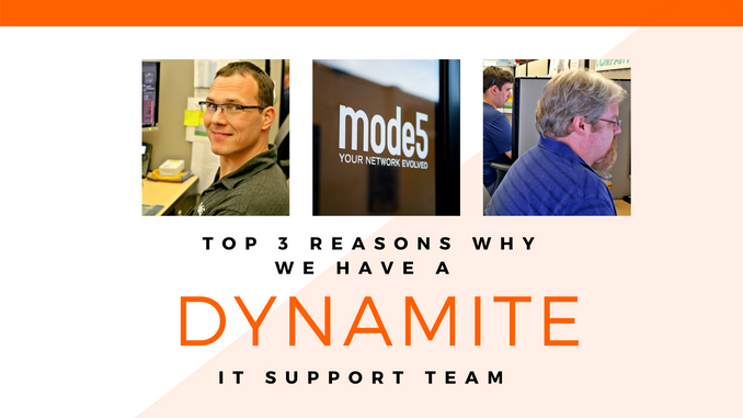 Top 3 Reasons Why We Have a Dynamite IT Support Team