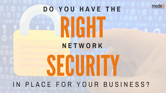 Do You Have the Right Network Security in Place for Your Business