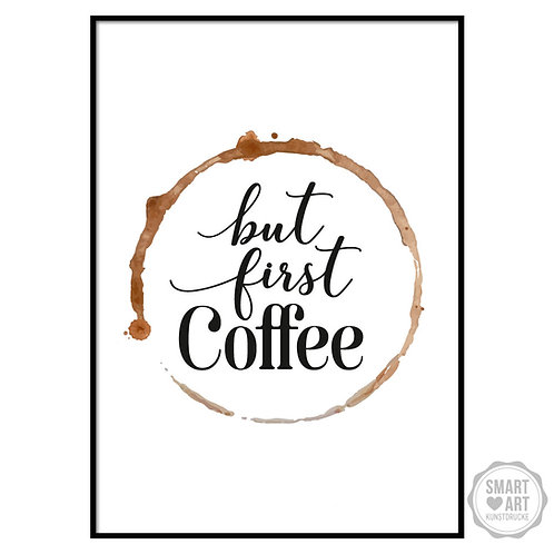 "Kunstdruck ""But first Coffee"""
