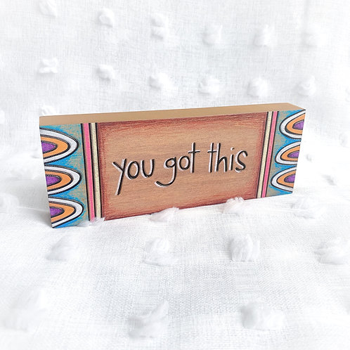 """""""You Got This"""" Wooden Block Sign"""
