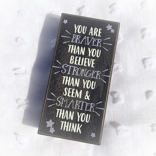 """""""Braver Than You Believe"""" Box Sign"""