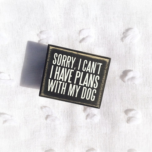 """Plans with my Dog"" Box Sign"