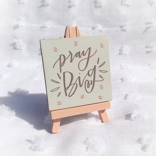 """Pray Big"" Easel"