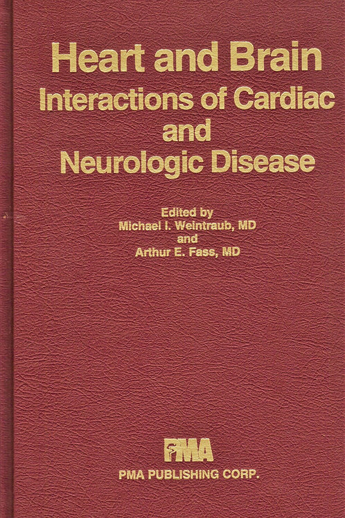 Heart and Brain: Interactions of Cardiac and Neurologic Disease First Edition